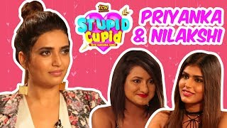 STUPID CUPID with Karishma Tanna | Priyanka & Nilakshi