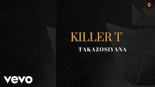 Killer T - Takazosiyana (Official Audio)