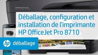 Déballage, configuration et installation de l'imprimante HP OfficeJet Pro 8710