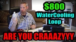 The $800 Watercooling Loop Guide: How to Blow your Budget!