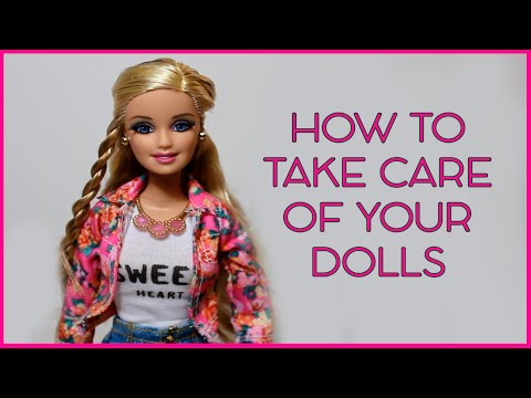 How To Take Care Of Your Dolls!