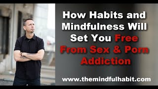 How Habits and Mindfulness Will Set You Free From Porn Addiction and Sex Addiction