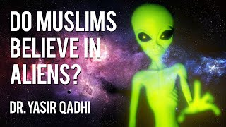 Do Muslims Believe in Aliens? ~ Dr. Yasir Qadhi