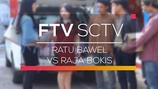 FTV SCTV - Ratu Bawel vs Raja Bokis