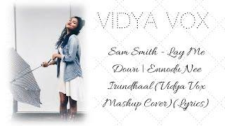 Sam Smith - Lay Me Down | Ennodu Nee Irundhaal (Vidya Vox Mashup Cover)(Lyrics)