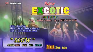 """EXOTIC 2019 DJ  """"SLOW"""" AJENG - GEOL Feat ALL ARTIS"""