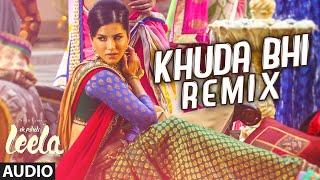 'Khuda Bhi - Remix' Full Song (Audio)   Sunny Leone   Mohit Chauhan   Ek Paheli Leela