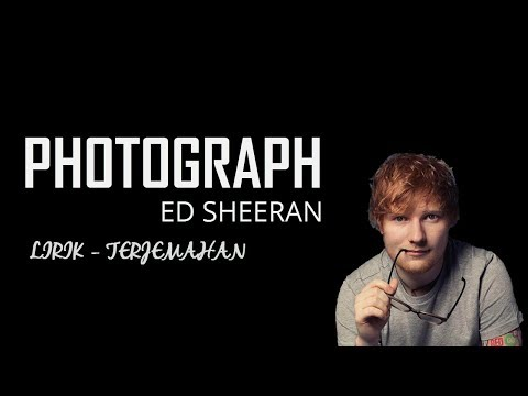 Photograph Ed Sheeran lirik dan terjemahan