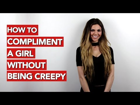 How to Compliment a Girl without Being Creepy?