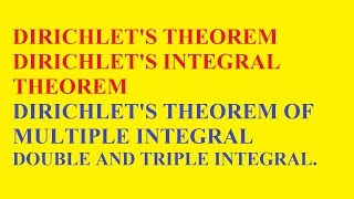 DIRICHLET'S THEOREM , DIRICHLET'S INTEGRAL THEOREM , DIRICHLET'S THEOREM OF MULTIPLE INTEGRAL,