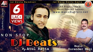 Non Stop DJ BEATS By Atul Rajta | Latest Pahari Songs 2016 | Music HunterZ