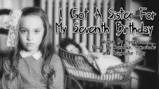I Got A Sister For My Seventh Birthday [Creepypasta Reading]