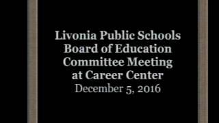 Livonia Public Schools Board of Education Committee Meeting December 5, 2016