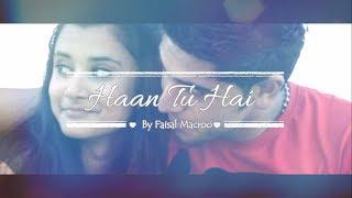 Haan Tu Hai | Faisal Macroo (MacStar!) | First Romantic Rap Song Of Kashmir | Lyrical Video (2016) |