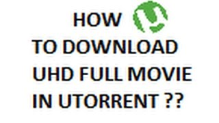 HOW TO DOWNLOAD UHD MOVIE IN UTORRENT ??