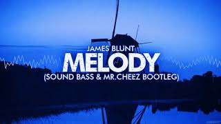 JAMES BLUNT - MELODY (MR.CHEEZ & SOUNDBASS BOOTLEG) FREE DOWNLOAD !