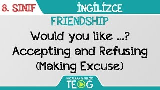 FRIENDSHIP - Would you like …? - Accepting and Refusing (Making Excuse)