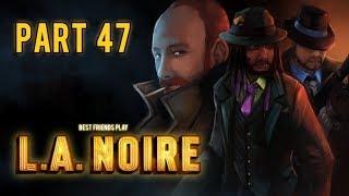 Super Best Friends Play L.A. Noire (Part 47)