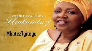 CECILE KAYIREBWA- Mbatez' Igitego (Lyrics)