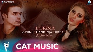 Lorina feat. Chris Thrace - Atunci cand ma iubeai (Lyric Video)