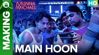 Munna Michael | Making of Main Hoon - Video Song | Tiger Shroff