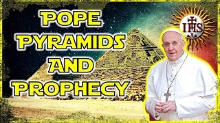 THE POPE, THE PYRAMIDS & END-TIME BIBLE PROPHECY CONNECTION!!!