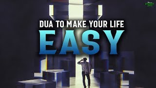 THIS DUA WILL MAKE EVERYTHING IN YOUR LIFE EASY