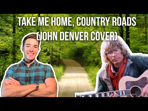 Take Me Home, Country Roads (John Denver Cover)