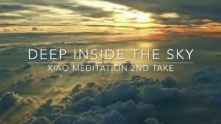 Deep inside the Sky - Xiao Meditation 2nd take