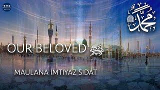 "HD | ""Our Beloved ﷺ By Maulana Imtiyaz Sidat"""