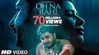 Oh Na Rahi Goldboy Full Song Nirmaan Latest Punjabi Songs 2018