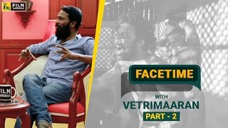 Vetri Maaran with Baradwaj Rangan | Part 2 | Face Time
