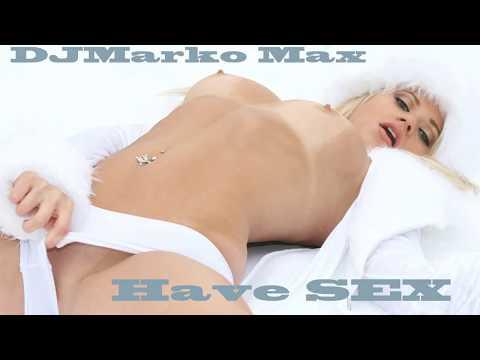 DJMarko Max-Have Sex 2013