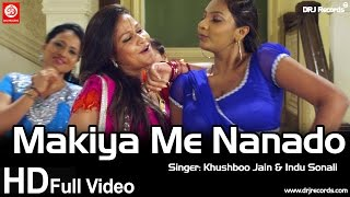 Makiya Me Nanado   Full Video Song   Dil Bhail Deewana   Arvind Akela    Khushboo Jain   Indu Sonali