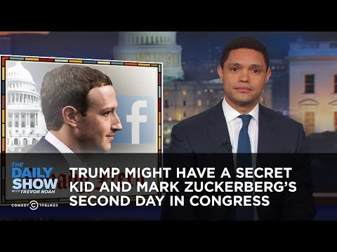 Trump Might Have a Secret Kid and Mark Zuckerberg s Second Day in Congress The Daily Show