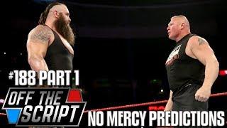 LESNAR VS STROWMAN! CENA VS REIGNS! WWE NO MERCY 2017 PREDICTIONS - OFF THE SCRIPT #188 Part 1