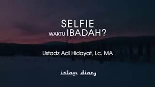 SELFIE WAKTU IBADAH ? - USTADZ ADI HIDAYAT