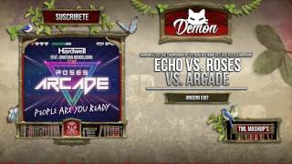 Echo vs. Roses vs. Arcade vs. People Are You Ready (Angemi Edit) [Demon & Erick Palacios Remake]