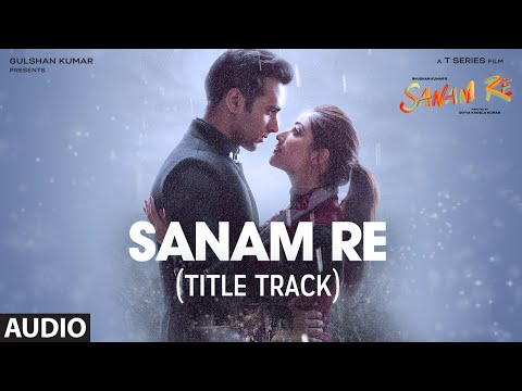SANAM RE Full Audio Song (Title Track) | Pulkit Samrat, Yami Gautam, Divya Khosla Kumar | T-Series