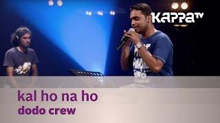 Kal ho Na ho - Dodo Crew - Music Mojo Season 3 - KappaTV