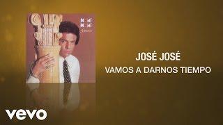 José José - Vamos a Darnos Tiempo
