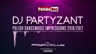 DJ PARTYZANT - Polish Dancemusic Impressions - 2016/2017 - Polska Noc - PAYA Club in HAGEN