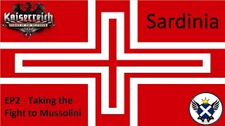 HOI4 Kaiserreich Sardinia EP2 - Taking the Fight to Mussolini