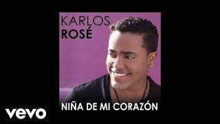 Karlos Rosé - Niña De Mi Corazón (Audio)