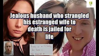 Jealous husband who strangled his estranged wife to death is jailed for life
