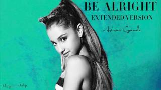 ArIana Grande - Be Alright (Full Extended Version)