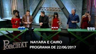 Programa do Porchat (completo) | Nayara e Cairo (22/06/2017)
