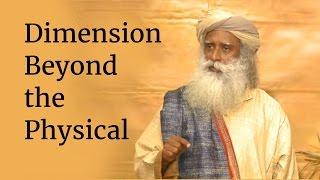 Dimension Beyond the Physical   Sadhguru