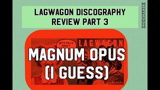 Lagwagon Discography Review Part 3 (Magnum Opus I Guess)