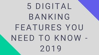 5 Digital Banking Features You Need to know  - 2019